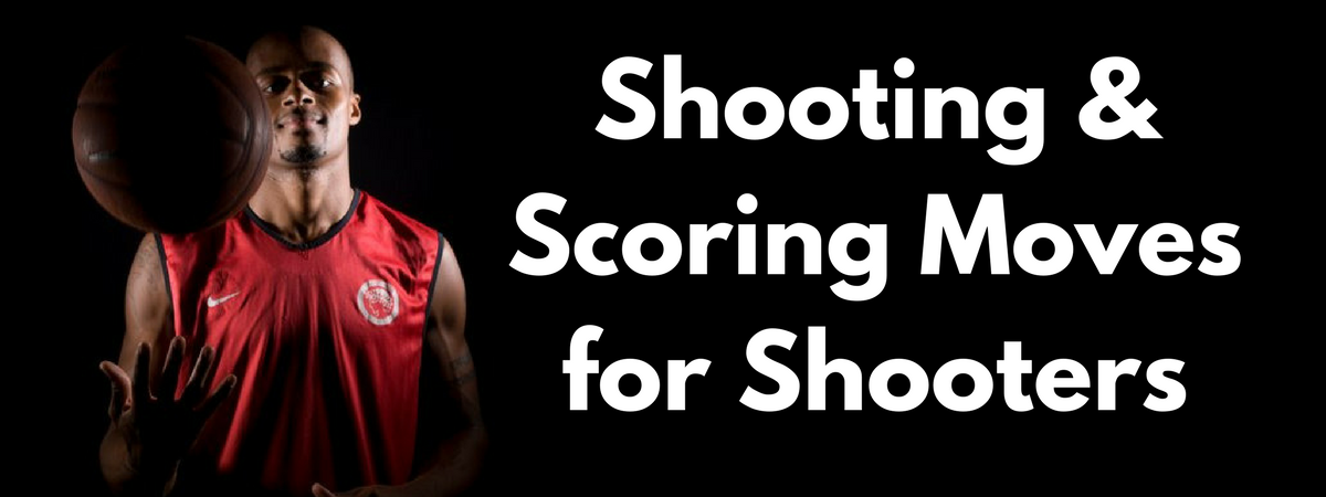 Shooting & Scoring Moves for Shooters by HoopHandbook
